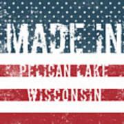 Made In Pelican Lake, Wisconsin Art Print