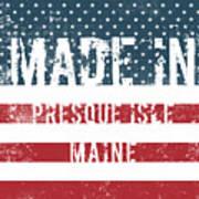 Made In Presque Isle, Maine Art Print