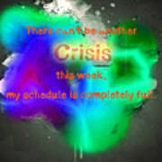 There Can't Be Another Crisis This Week, My Schedule Is Complete Art Print