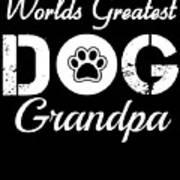 Worlds Greatest Dog Grandpa Art Print