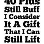 40 Plus And Still Buff Art Print