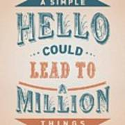 A Simple Hello Could Lead To A Million Things Quotes Poster Art Print