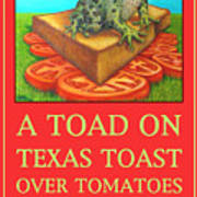 A Toad On Texas Toast Over Tomatoes Poster Art Print