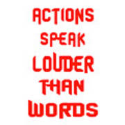 Actions Speak Louder Than Words Inspirational Quote Art Print