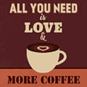 All You Need Is Love And More Coffee Art Print