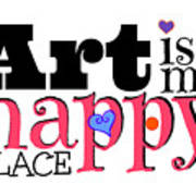 Art Is My Happy Place Art Print