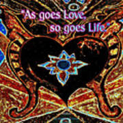 As Goes Love So Goes Life Art Print