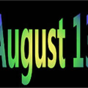 August 13 Art Print