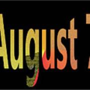 August 7 Art Print