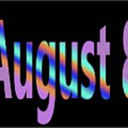 August 8 Art Print