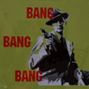 Bang Bang Bang 2 Art Print
