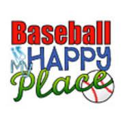 Baseball Is My Happy Place Art Print