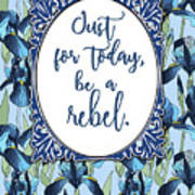 Be A Rebel Just For Today Art Print