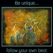 Be Unique...follow Your Own Beat Art Print