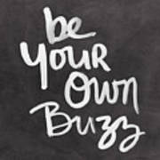 Be Your Own Buzz Black White- Art By Linda Woods Art Print