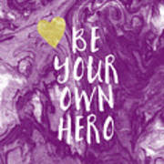 Be Your Own Hero - Inspirational Art By Linda Woods Art Print