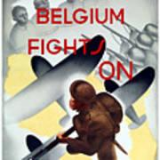 Belgium Fights On - Ww2 Art Print