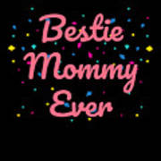 Bestie Mommy Ever Mothers Day Gift Art Print