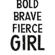 Bold Brave Fierce Girl- Art By Linda Woods Art Print