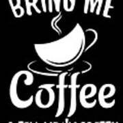 Bring Me Coffee And Tell Me Im Pretty Art Print