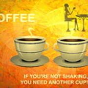 Coffee, Another Cup Please Art Print