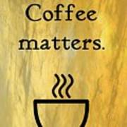 Coffee Matters Art Print