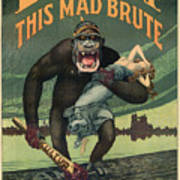 Destroy This Mad Brute - WWI Army Recruiting  Art Print
