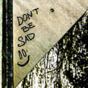 Dont Be Sad Art Print