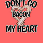 Don't Go Bacon My Heart Art Print