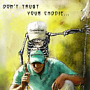 Dont Trust Your Caddie Art Print