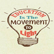 Education Is The Movement To Light Inspirational Quote Art Print