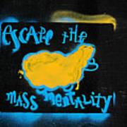 Escape The Mass Mentality Art Print