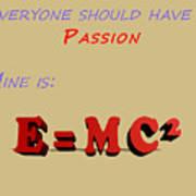 Everyone Should Have A Passion E Mc2 Art Print
