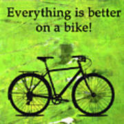 Everything Is Better On A Bike Art Print