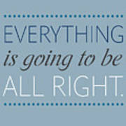 Everything Is Going To Be All Right Art Print