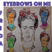 Eyebrows On Me Art Print