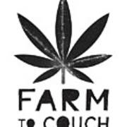 Farm To Couch Black And White- Cannabis Art By Linda Woods Art Print