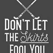 Field Hockey Players Gift Dont Let The Skirts Fool You Art Print