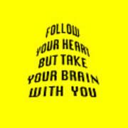 Follow Your Heart And Brain 5484.02 Art Print