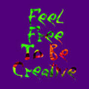 Free To Be Creative Art Print