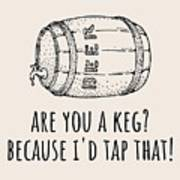 Funny Beer Card - Valentine's Day - Anniversary Or Birthday - Craft Beer - I'd Tap That Art Print