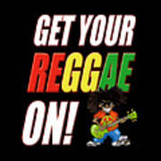 Get Your Reggae On Art Print
