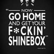 Go Home And Get Your Shinebox Art Print
