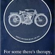 Harley Davidson Model 10b 1914, For Some There's Therapy, For The Rest Of Us There's Motorcycles Art Print