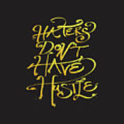 Haters Don't Have Hustle Art Print
