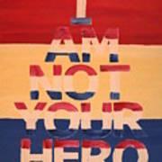 I Am Not Your Hero Art Print