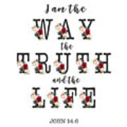 I Am The Way The Truth And The Life Typography Art Print