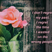 I Do Not Regret My Past. I Regret The Time I Wasted On The Wrong Art Print