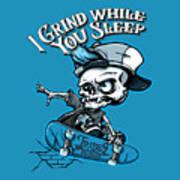 I Grind While You Sleep Art Print