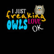 I Just Freaking Love Owls Ok Art Print